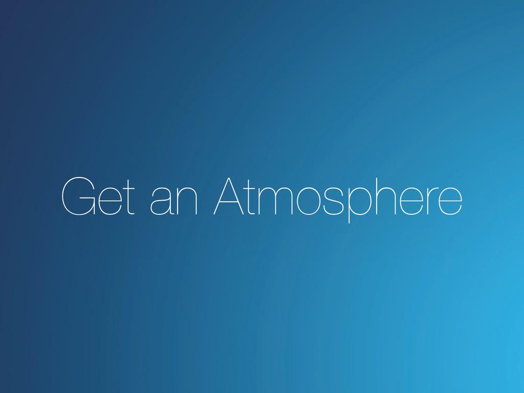 Get an Atmosphere
