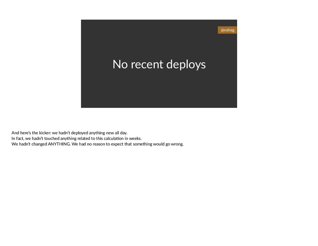 No recent deploys @rofreg And here's the kicker...