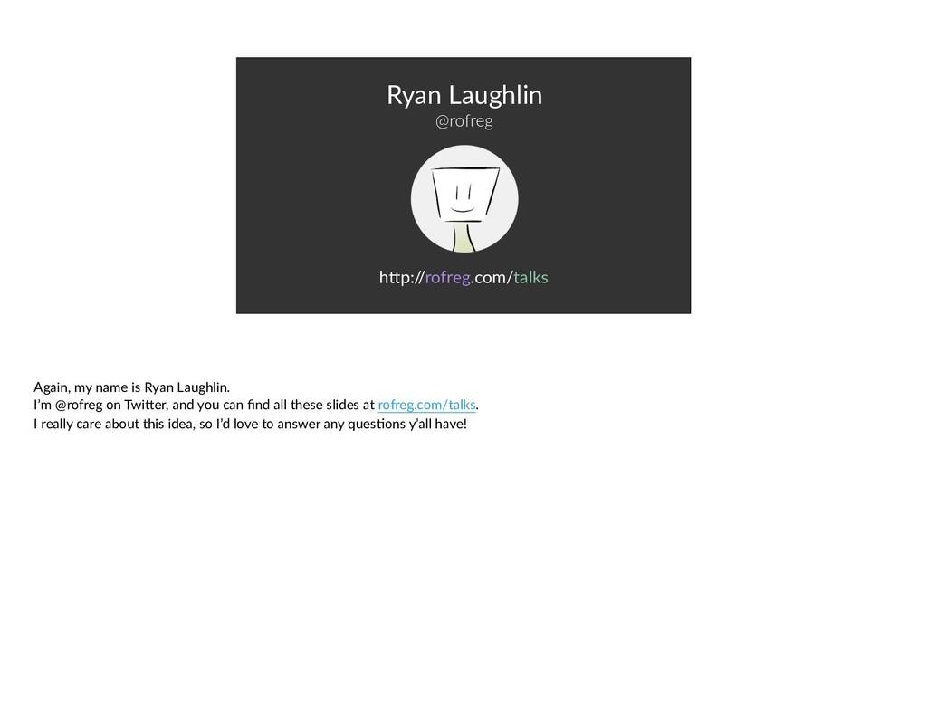 Ryan Laughlin @rofreg hNp:/ /rofreg.com/talks A...