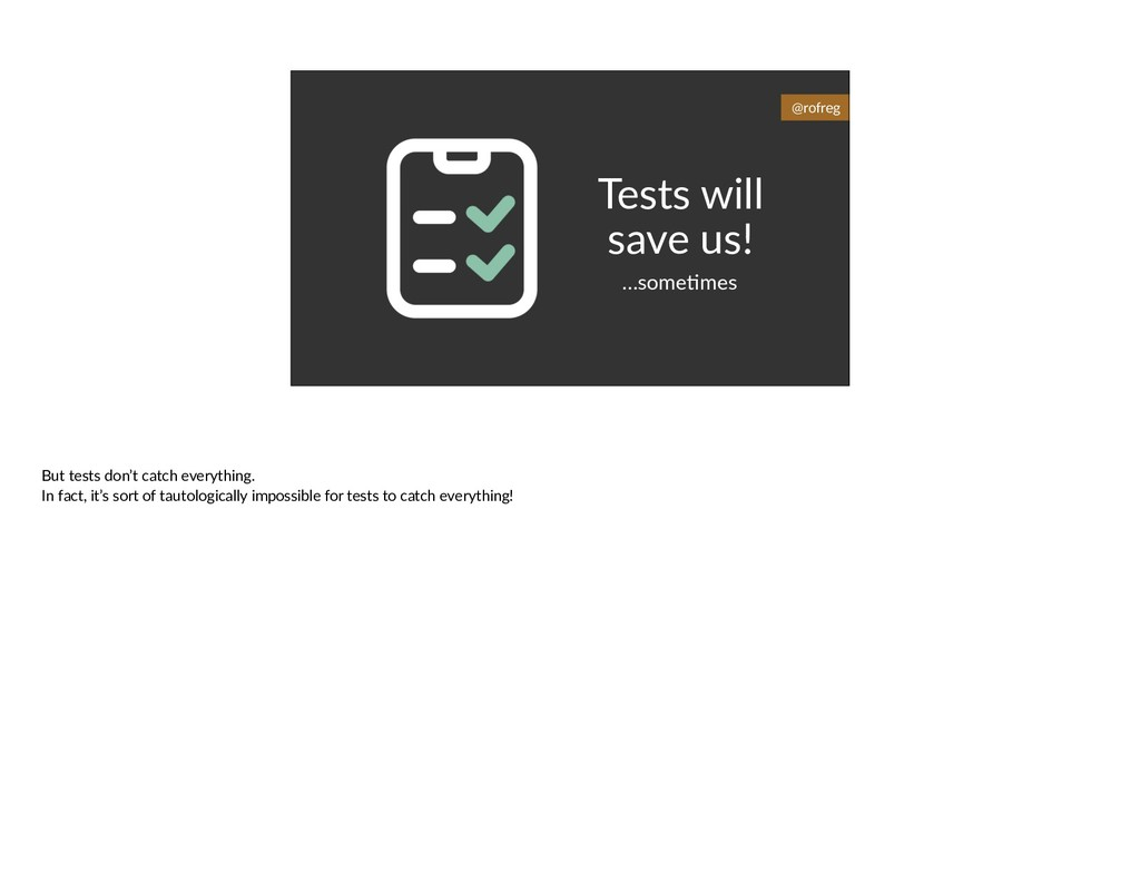 Tests will save us! …some6mes @rofreg But tests...