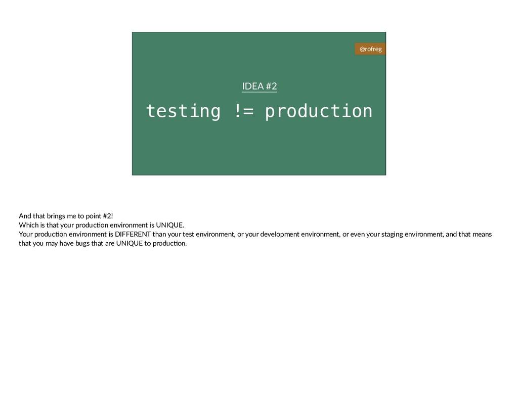 testing != production IDEA #2 @rofreg And that ...