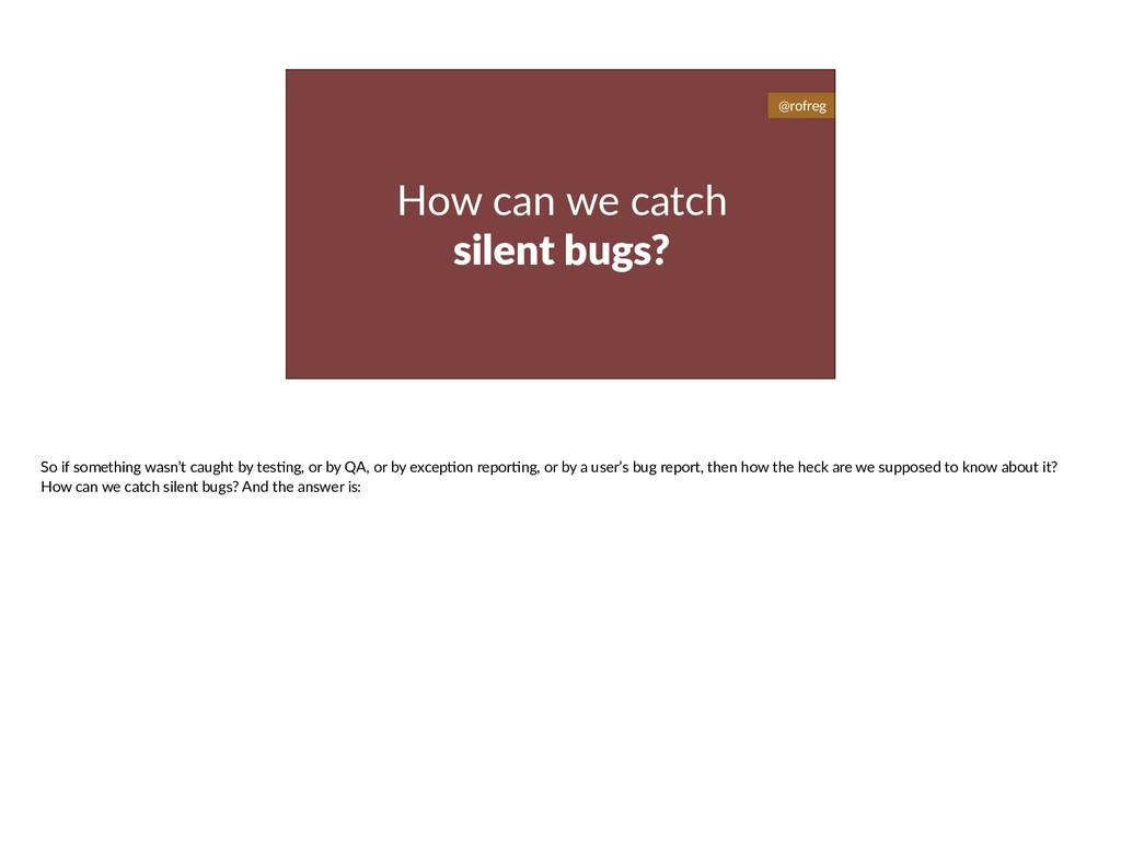 How can we catch silent bugs? @rofreg So if som...