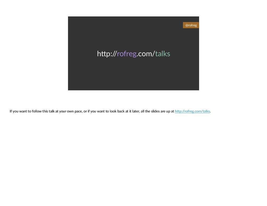 hNp:/ /rofreg.com/talks @rofreg If you want to ...