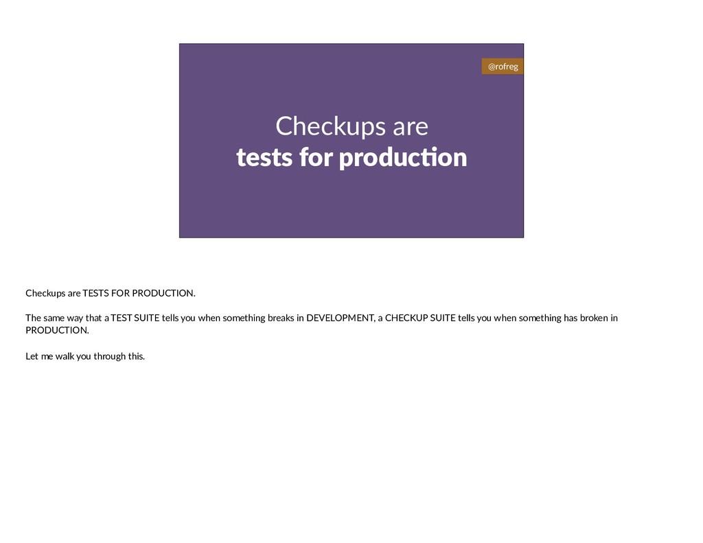 Checkups are tests for produc9on @rofreg Checku...