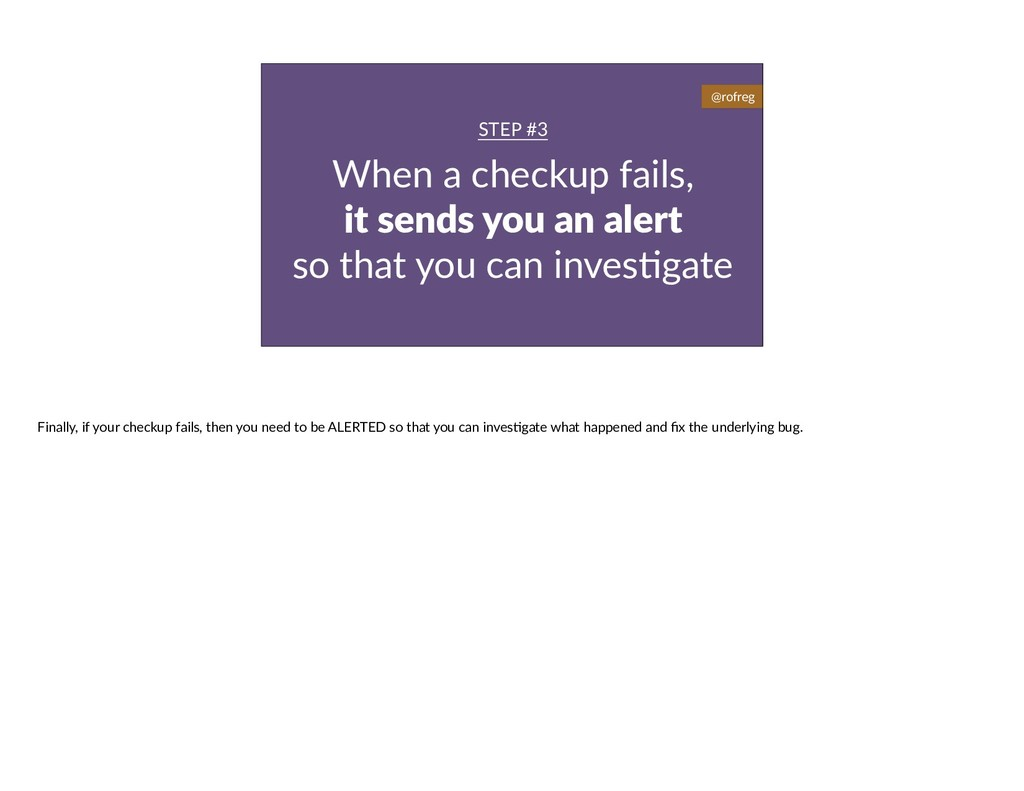 When a checkup fails, it sends you an alert so ...