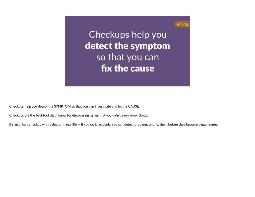 Checkups help you detect the symptom so that yo...