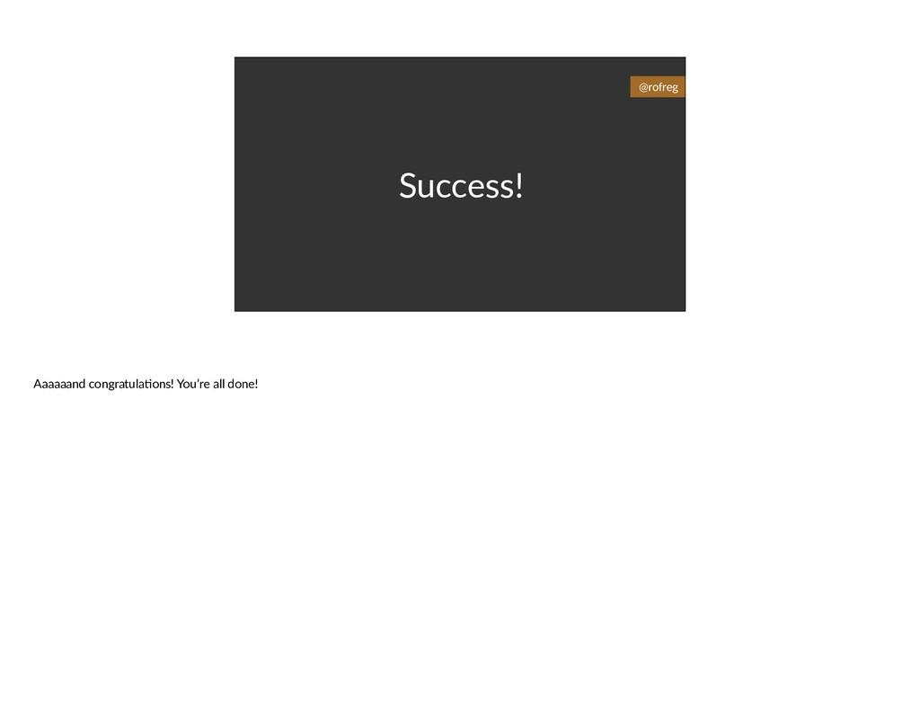Success! @rofreg Aaaaaand congratula6ons! You'r...