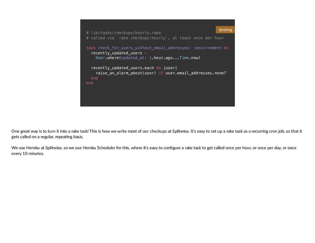# lib/tasks/checkups/hourly.rake # called via `...