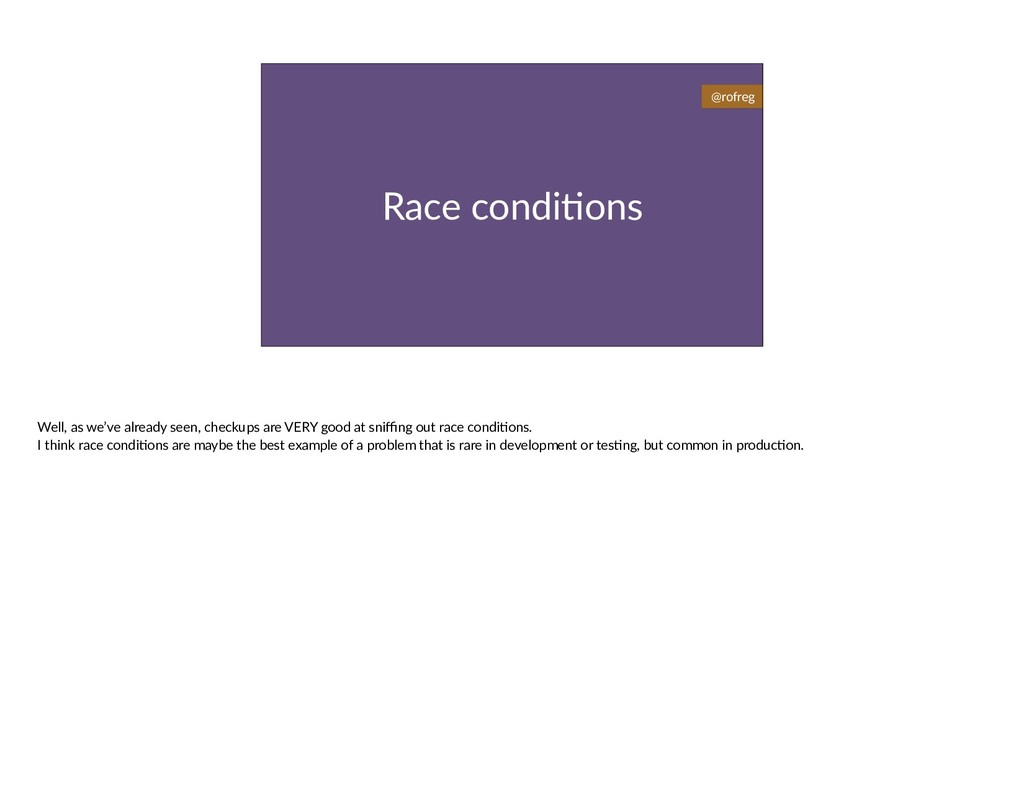 Race condi6ons @rofreg Well, as we've already s...