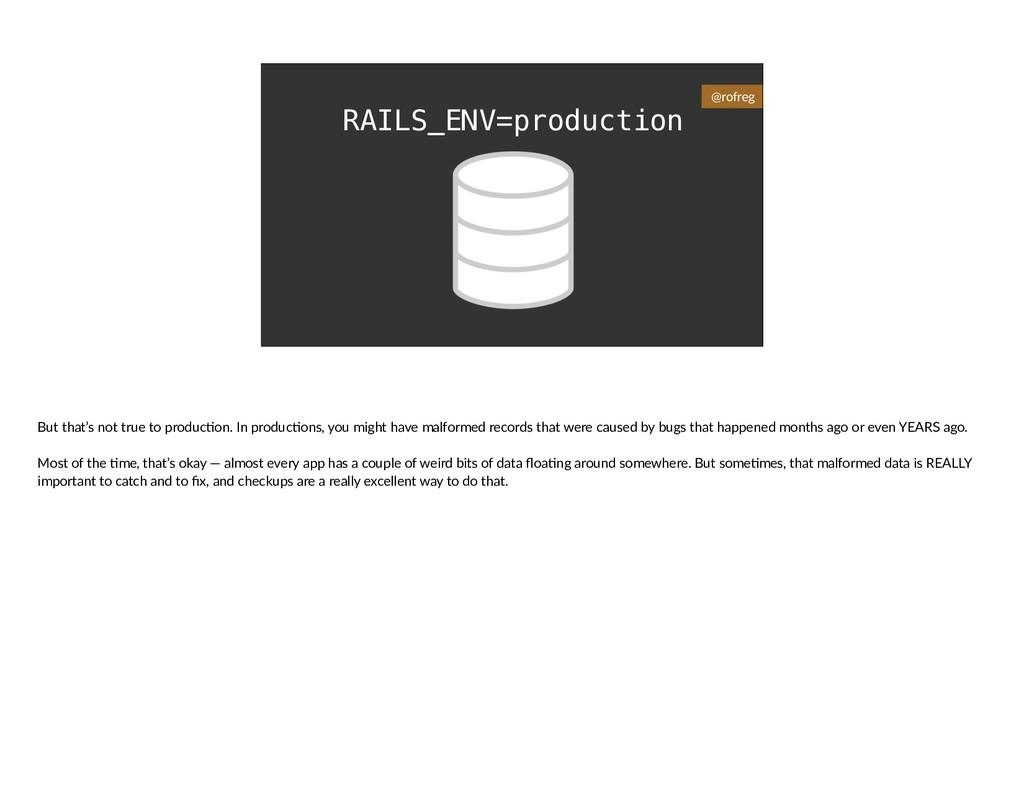RAILS_ENV=production @rofreg But that's not tru...