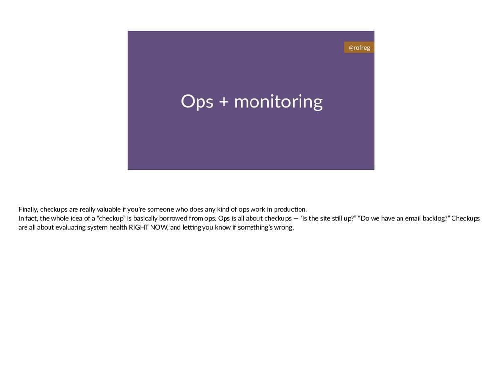 Ops + monitoring @rofreg Finally, checkups are ...