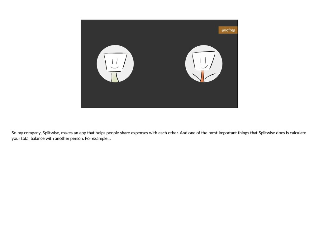 @rofreg So my company, Splitwise, makes an app ...