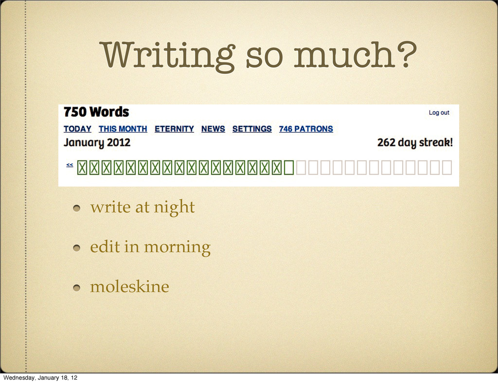 Writing so much? write at night edit in morning...
