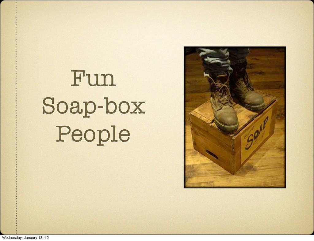 Fun Soap-box People Wednesday, January 18, 12