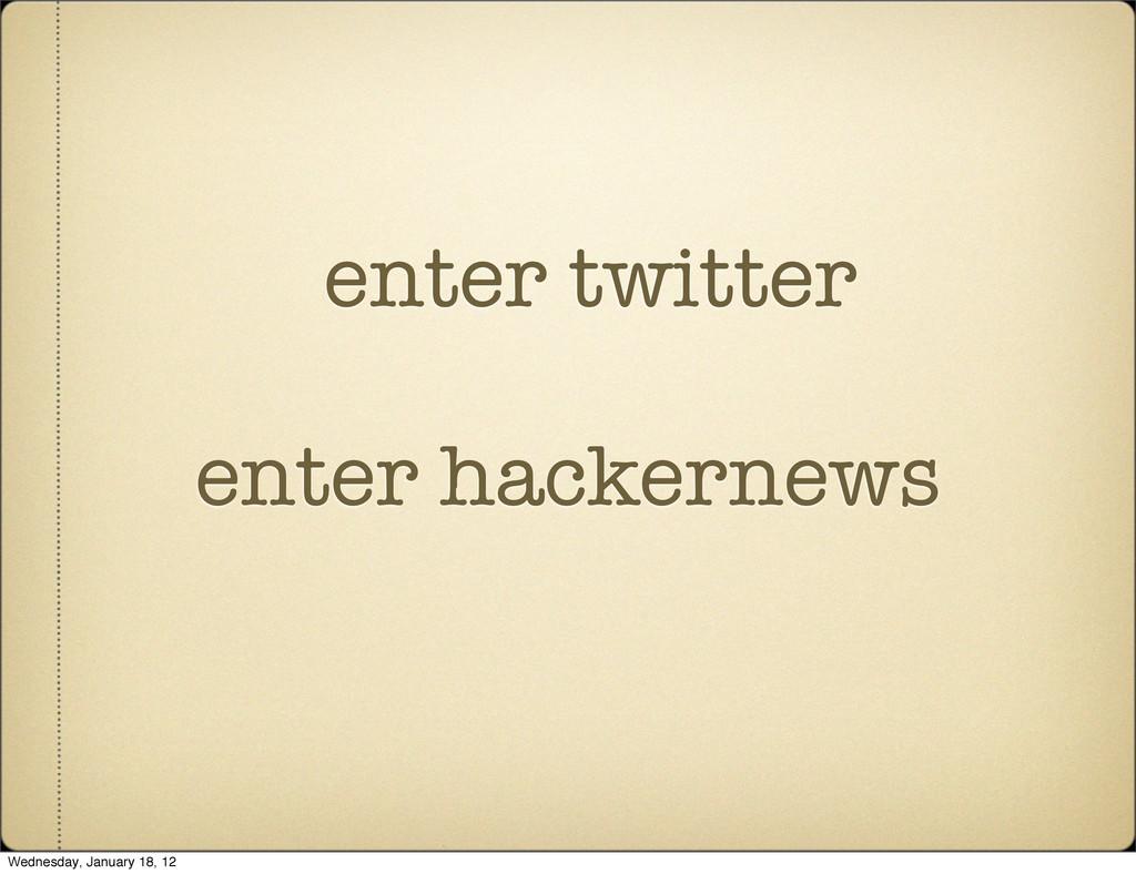 enter twitter enter hackernews Wednesday, Janua...