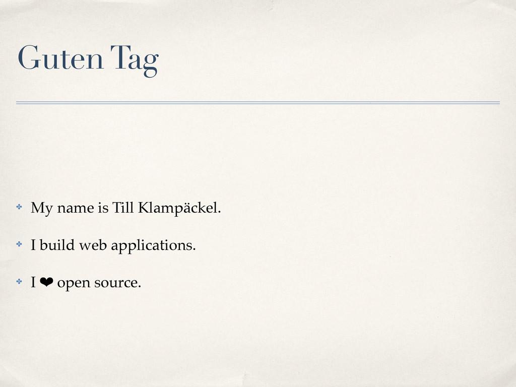 Guten Tag ✤ My name is Till Klampäckel. ✤ I bui...