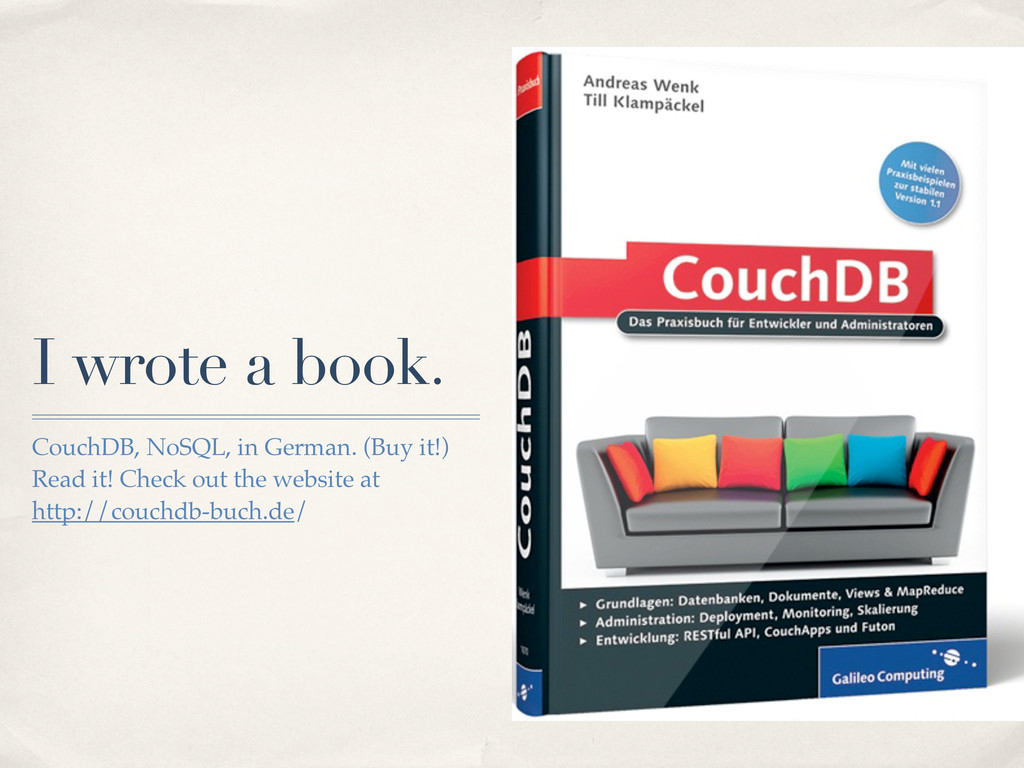 I wrote a book. CouchDB, NoSQL, in German. (Buy...