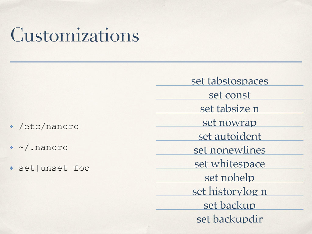 Customizations ✤ /etc/nanorc ✤ ~/.nanorc ✤ set|...