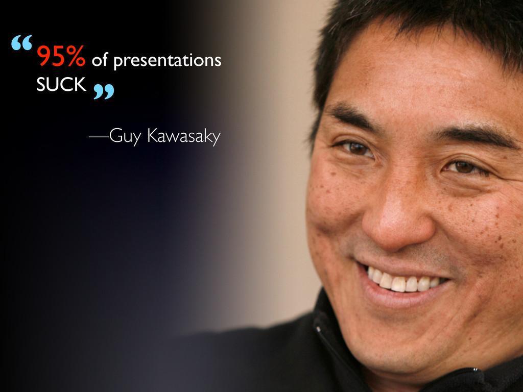 """95% of presentations SUCK """" """" —Guy Kawasaky"""