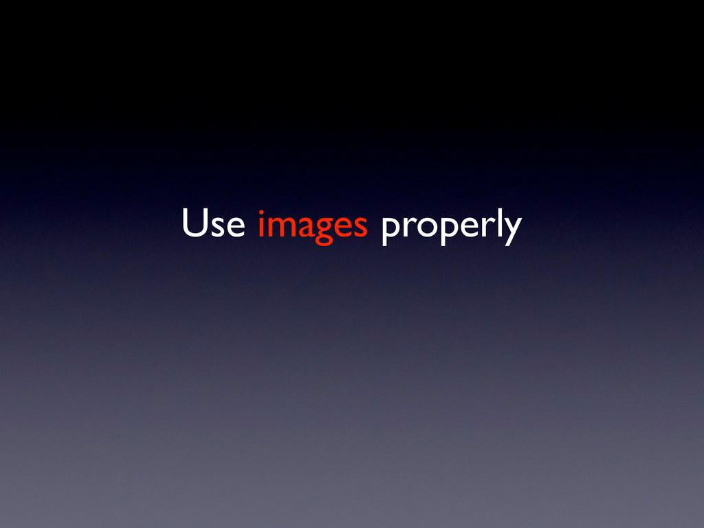Use images properly