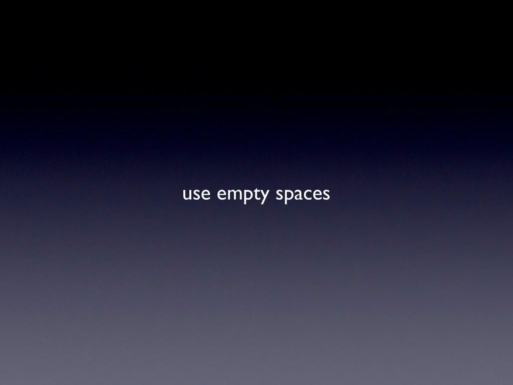 use empty spaces