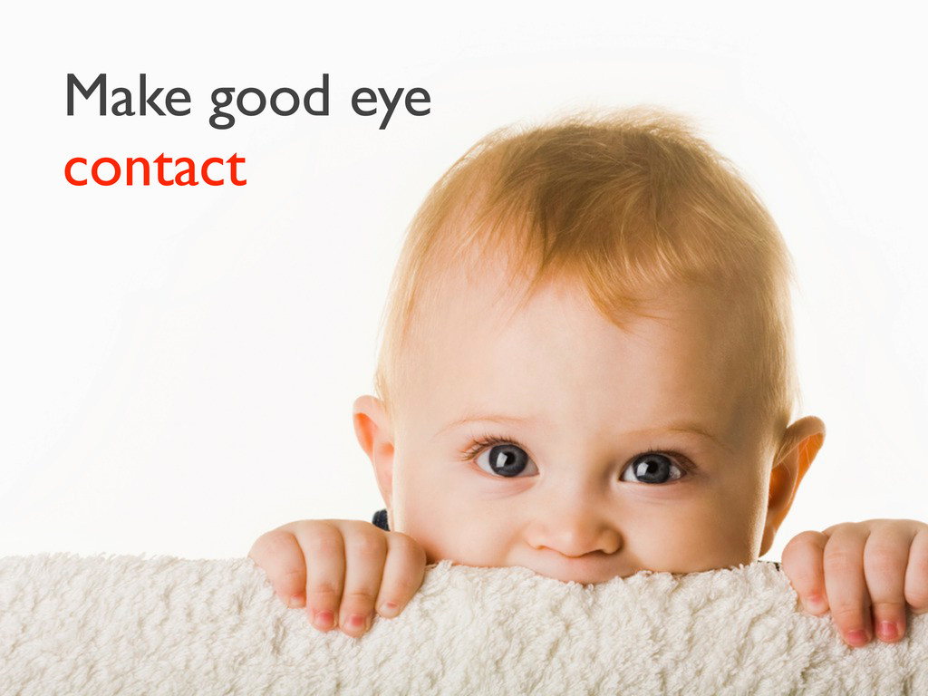 • make good eye contact Make good eye contact