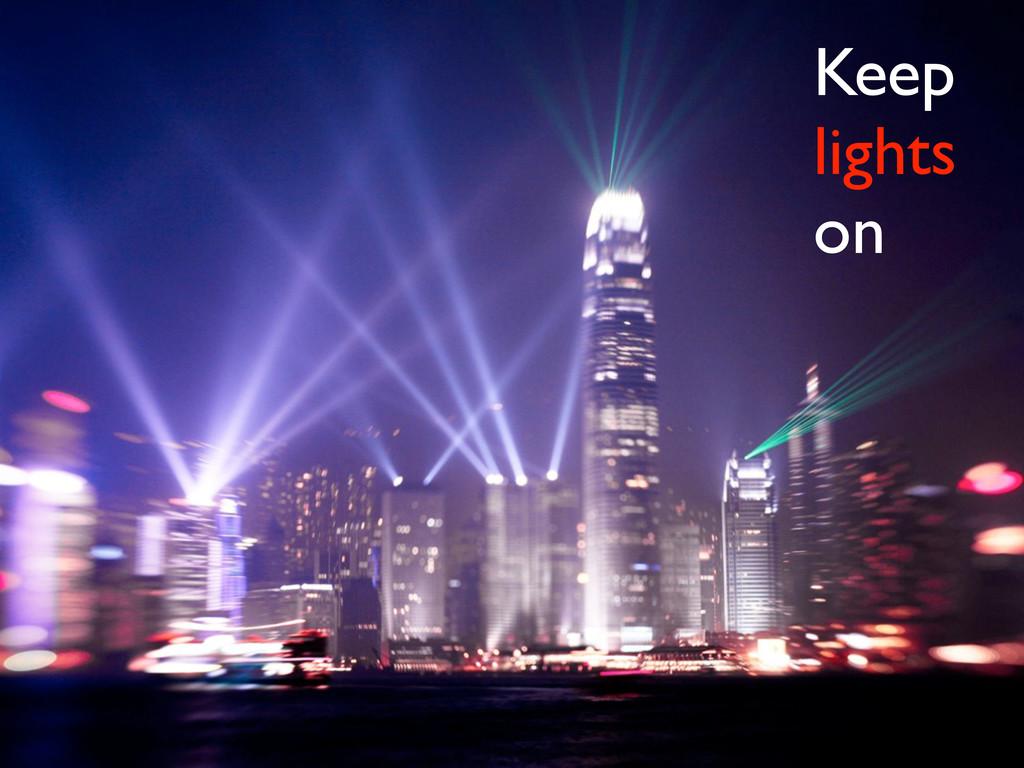 • keep the lights on Keep lights on