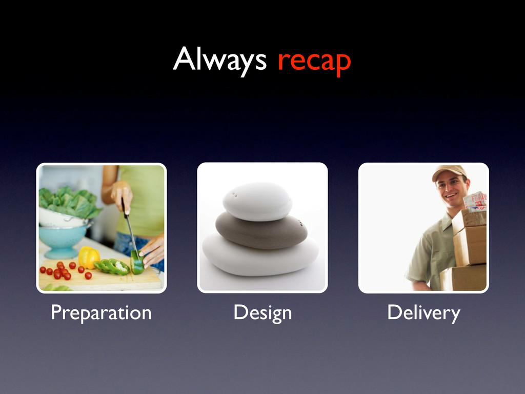 Preparation Design Delivery Always recap