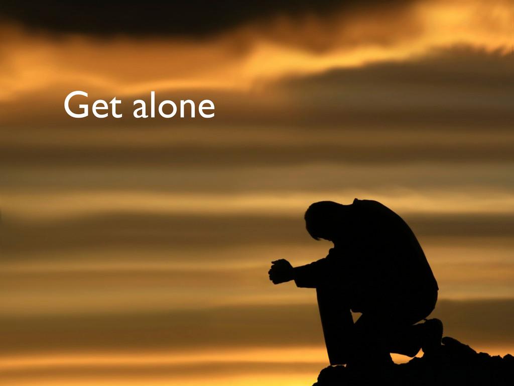 Get alone