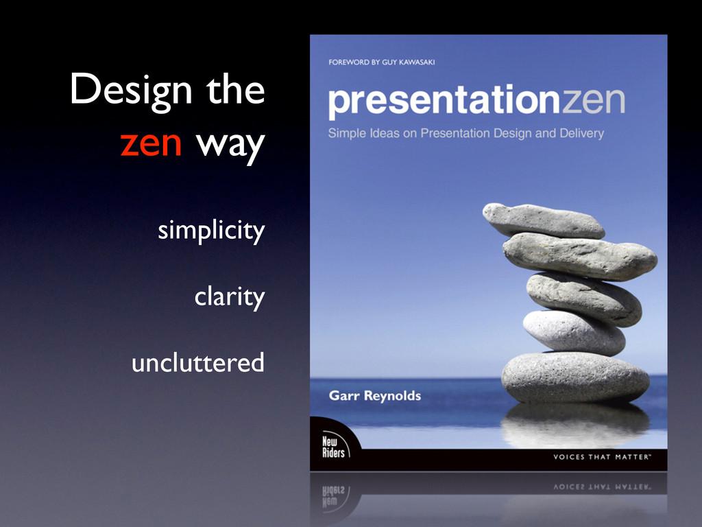 Design the zen way simplicity clarity unclutter...