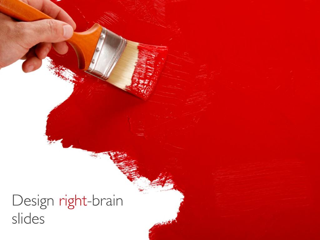 Design right-brain slides