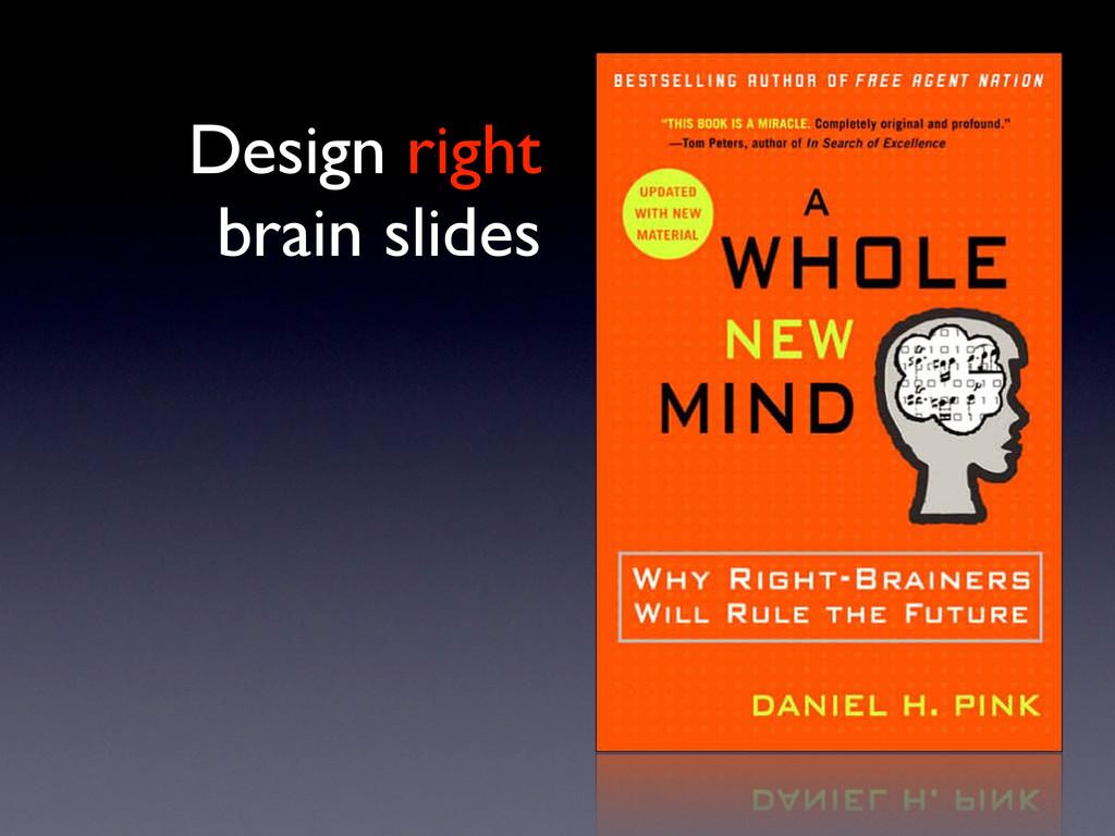 Design right brain slides