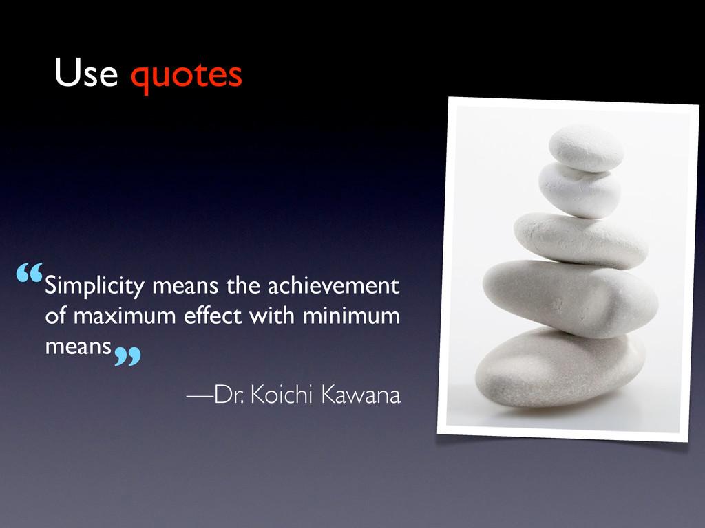 Simplicity means the achievement of maximum eff...