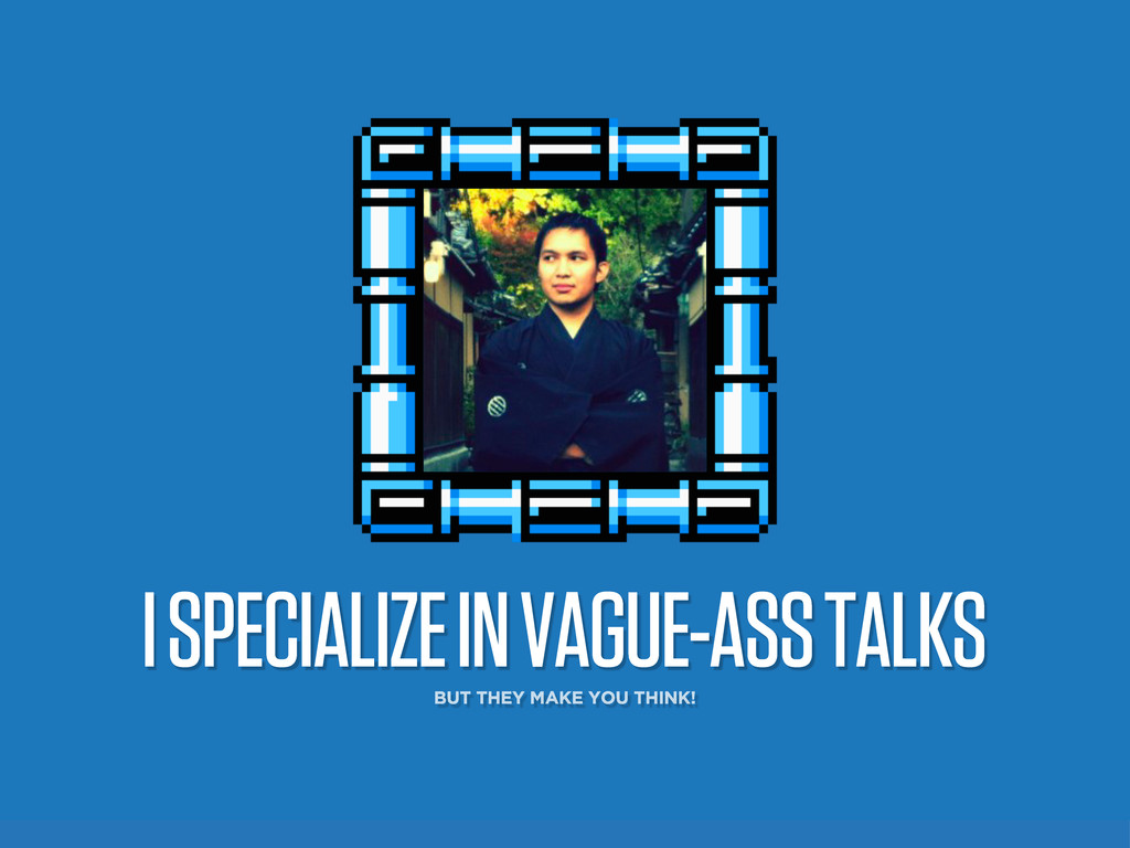 I SPECIALIZE IN VAGUE-ASS TALKS BUT THEY MAKE Y...