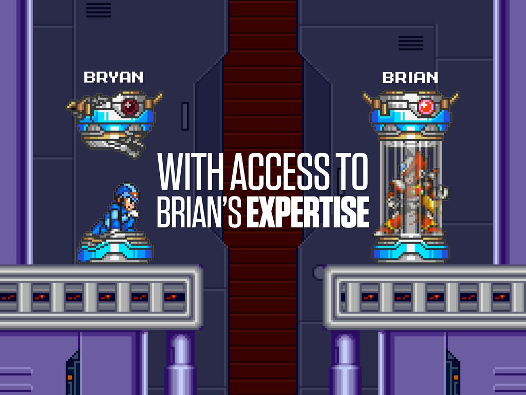 WITH ACCESS TO BRIAN'S EXPERTISE BRYAN BRiAN