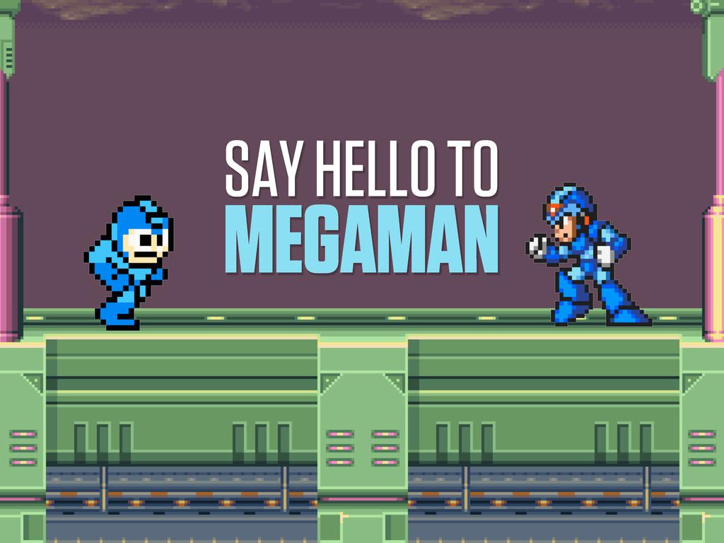 SAY HELLO TO MEGAMAN
