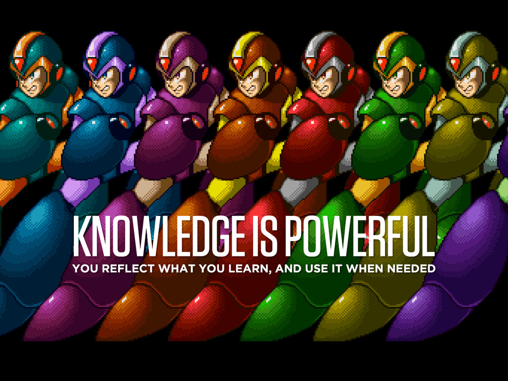 KNOWLEDGE IS POWERFUL YOU REFLECT WHAT YOU LEAR...