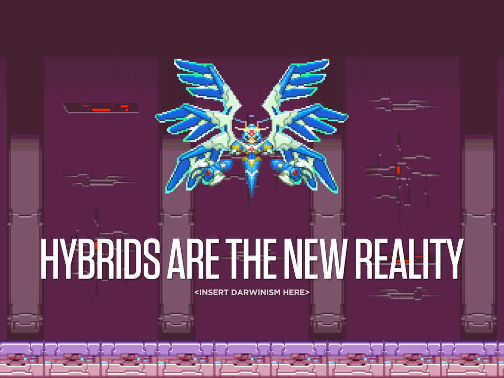 HYBRIDS ARE THE NEW REALITY <INSERT DARWINISM H...