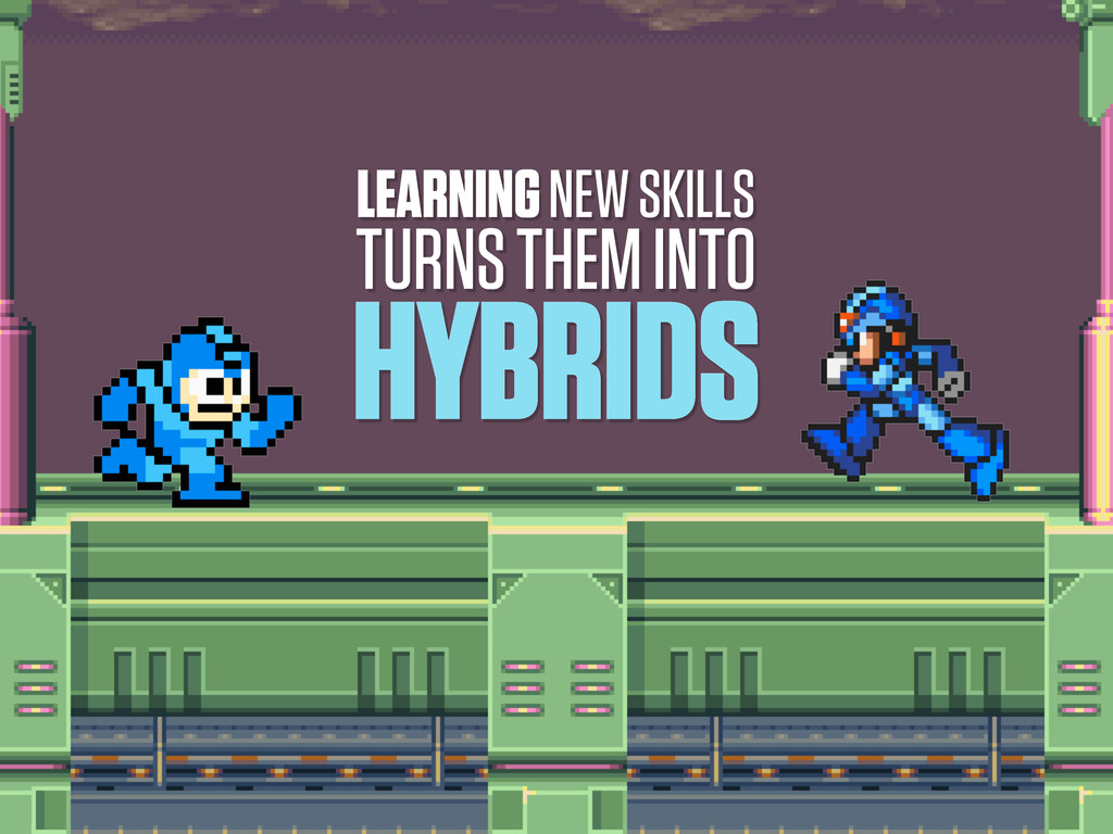 LEARNING NEW SKILLS TURNS THEM INTO HYBRIDS