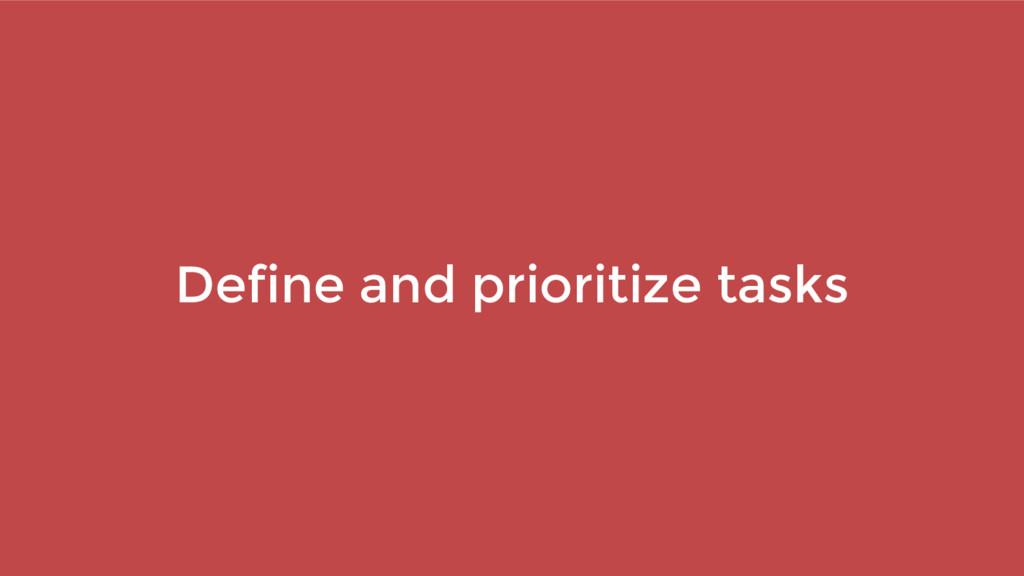 Define and prioritize tasks