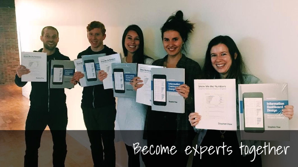 Become experts together