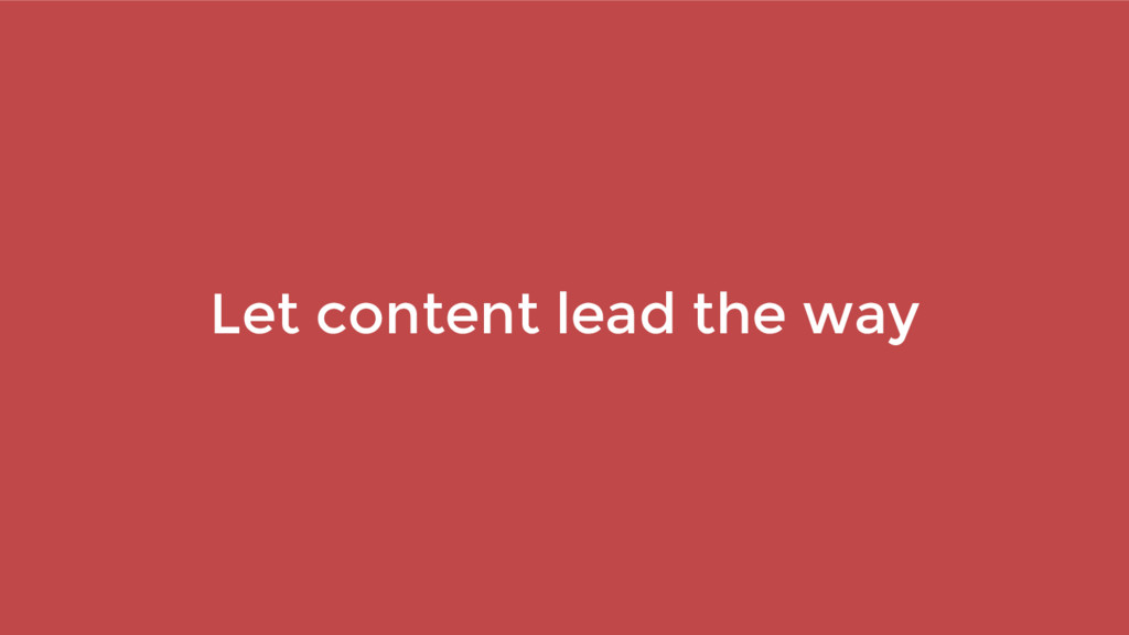 Let content lead the way