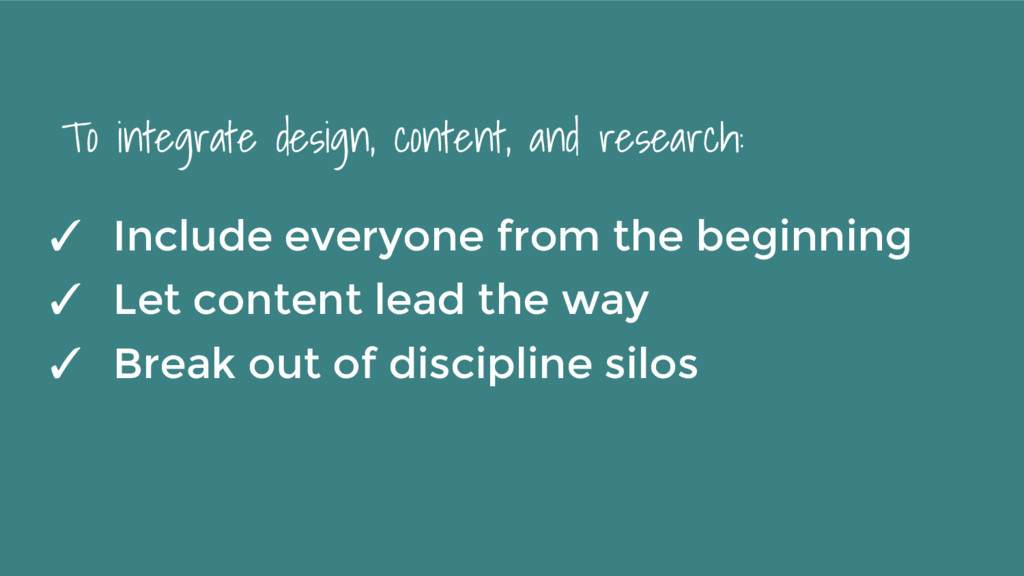 To integrate design, content, and research: ✓ I...