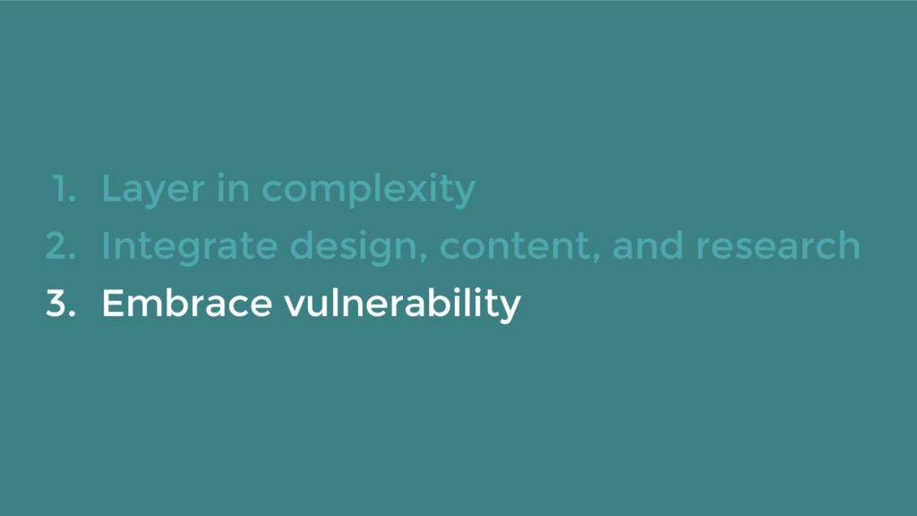1. Layer in complexity 2. Integrate design, con...