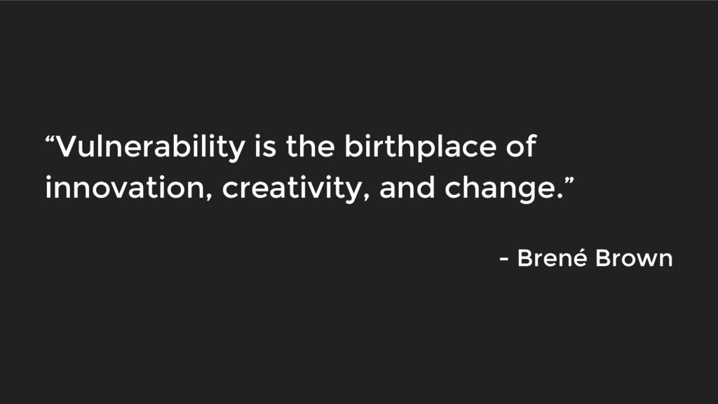 """""""Vulnerability is the birthplace of innovation,..."""
