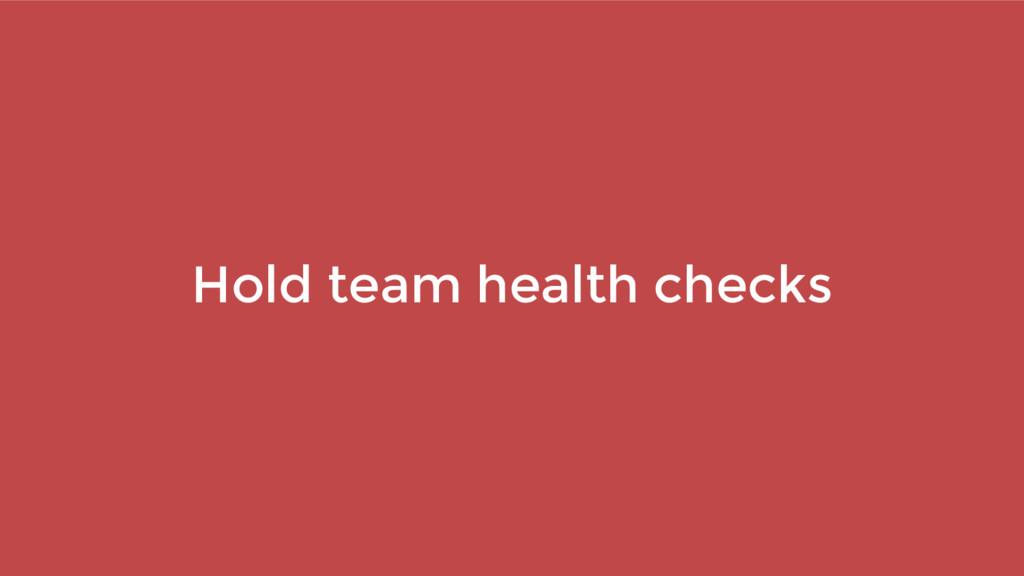 Hold team health checks