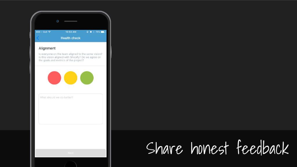 Share honest feedback