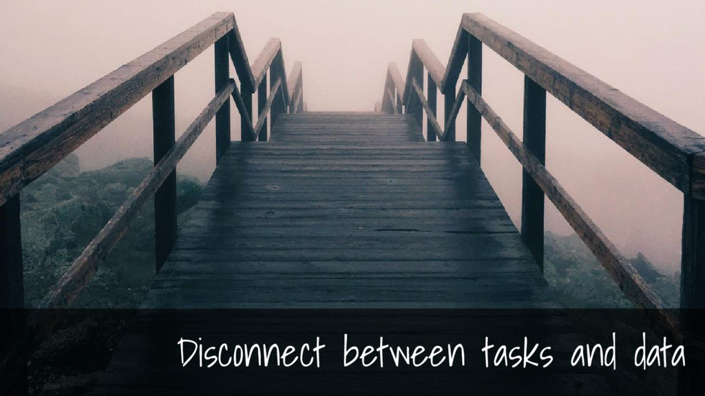 Disconnect between tasks and data