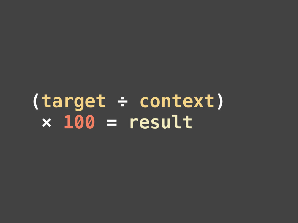 (target ÷ context) × 100 = result