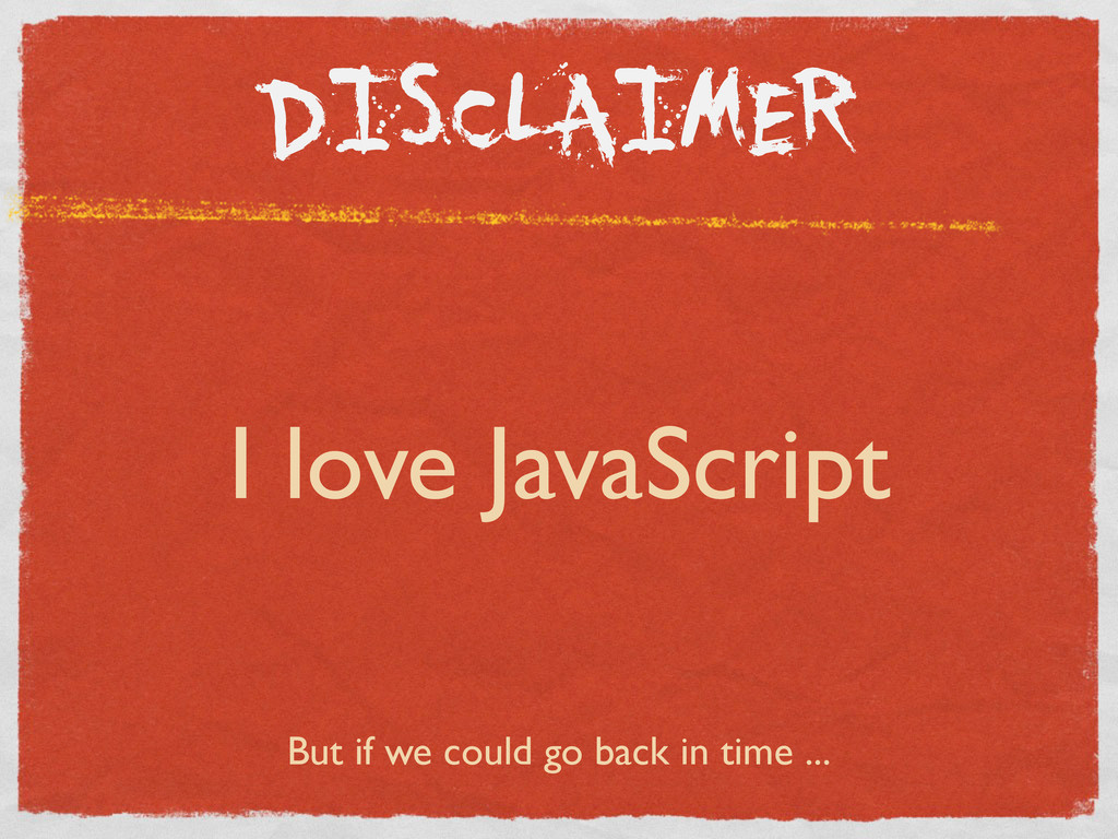 DISCLAIMER I love JavaScript But if we could go...